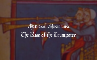 Medieval Musicians: The Rise of the Trumpeter